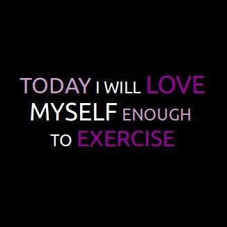 Loving Your Body In Actions Not Words Today I Will Love Myself Enough To Exercise