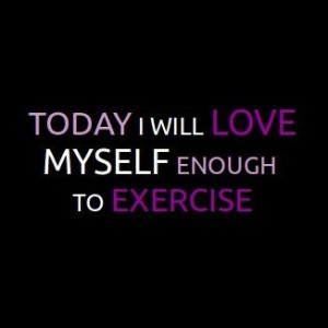 today-i-will-love-myself-enough-to-exercise